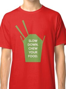 Slow Down. Chew Your Food. Classic T-Shirt