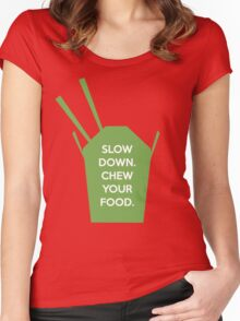 Slow Down. Chew Your Food. Women's Fitted Scoop T-Shirt