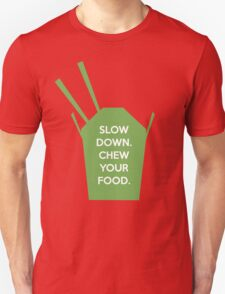 Slow Down. Chew Your Food. Unisex T-Shirt