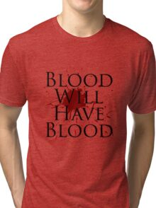 Blood Will Have Blood - Macbeth v2.0 Tri-blend T-Shirt
