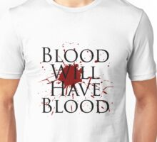 Blood Will Have Blood - Macbeth v2.0 Unisex T-Shirt