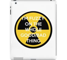 I'm Fuzzy On The Whole Good/Bad Thing iPad Case/Skin