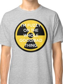 I'm Fuzzy On The Whole Good/Bad Thing Classic T-Shirt