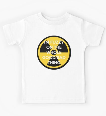 I'm Fuzzy On The Whole Good/Bad Thing Kids Tee