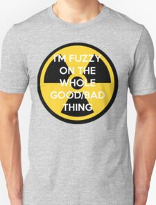 I'm Fuzzy On The Whole Good/Bad Thing Unisex T-Shirt