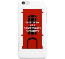 Everybody Has 3 Mortgages Nowadays iPhone Case/Skin