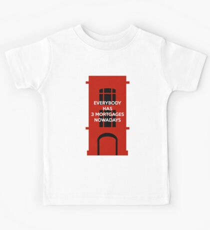 Everybody Has 3 Mortgages Nowadays Kids Tee