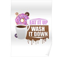 Eat It Up - Wash It Down Poster