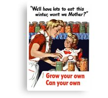Grow Your Own Can Your Own -- WWII Canvas Print