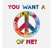 You Want a Peace of Me? Photographic Print