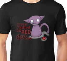 I Thinks I Killed The Red Dot Unisex T-Shirt