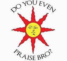 DO YOU EVEN PRAISE BRO? Unisex T-Shirt