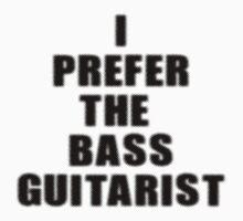 I Prefer The Bass Guitarist Sticker - Bassist T-Shirt by deanworld