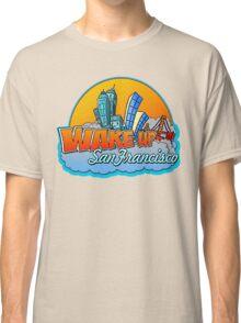 Wake Up San Francisco Classic T-Shirt