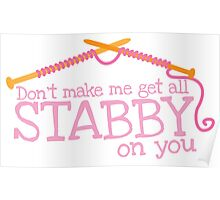 Don't make me get all stabby on you! Funny knitting knitters joke design Poster