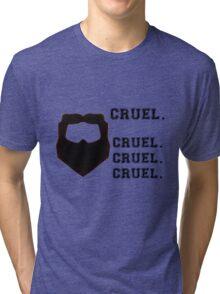 Cruel. Cruel. Cruel. Cruel. Tri-blend T-Shirt