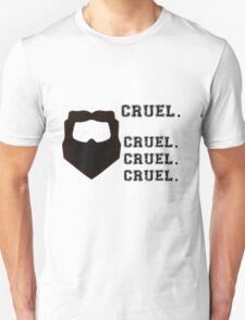 Cruel. Cruel. Cruel. Cruel. T-Shirt