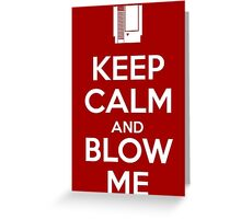 Keep Calm and Blow Me Greeting Card