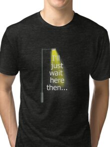 Supernatural I'll Just Wait Here Then Tri-blend T-Shirt