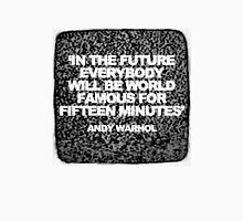 In The Future Everybody Will Be World Famous For Fifteen Minutes Unisex T-Shirt