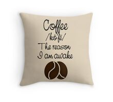 Coffee - The reason i am awake Throw Pillow
