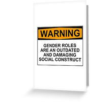WARNING: GENDER ROLES ARE AN OUTDATED AND DAMAGING SOCIAL CONSTRUCT Greeting Card