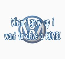 When i grow up i want to drive a VW KOMBI Baby Tee