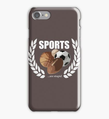 Sports...are stupid iPhone Case/Skin