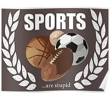 Sports...are stupid Poster