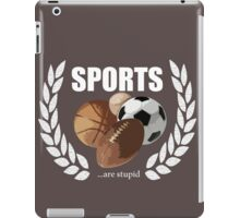 Sports...are stupid iPad Case/Skin
