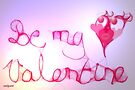 Be my Valentine'... by Valerie Anne Kelly