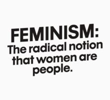 Feminism the radical notion that women are people Kids Tee