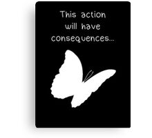 """Life is Strange - """"This action will have consequences..."""" Canvas Print"""
