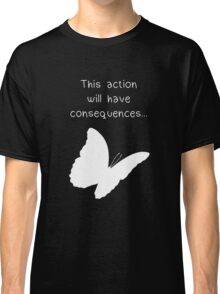 "Life is Strange - ""This action will have consequences..."" Classic T-Shirt"