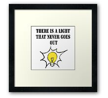 There is a Light That Never Goes Out Framed Print