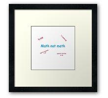 Math Not Meth Framed Print