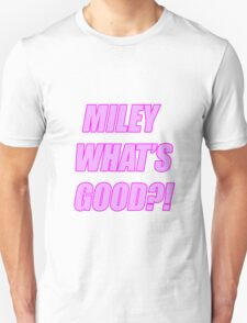 MILEY WHATS GOOD?! Unisex T-Shirt