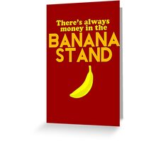 There's Always Money in the Banana Stand Greeting Card