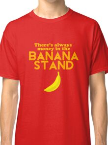 There's Always Money in the Banana Stand Classic T-Shirt