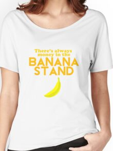 There's Always Money in the Banana Stand Women's Relaxed Fit T-Shirt