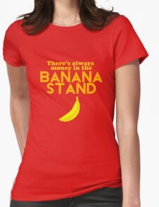 There's Always Money in the Banana Stand Womens Fitted T-Shirt