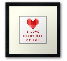 I love every bit of you Framed Print