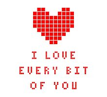 I love every bit of you Photographic Print