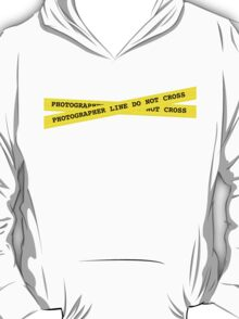 Photographer Line Do Not Cross T-Shirt