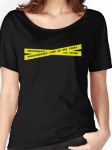 Photographer Line Do Not Cross Women's Relaxed Fit T-Shirt