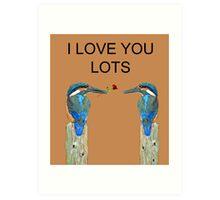 I Love You Lots kingfishers Art Print