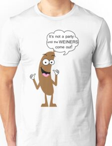 It's not a party until the weiners come out! Unisex T-Shirt