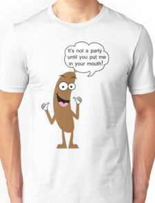 It's not a party until you put me in your mouth! Unisex T-Shirt