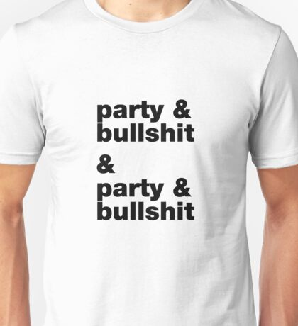 party & bullshit Unisex T-Shirt