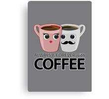 Always & Forever with Coffee Canvas Print